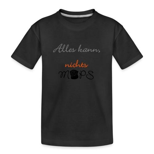Alles kann nichts Mops - nichts muss - Teenager Premium Bio T-Shirt
