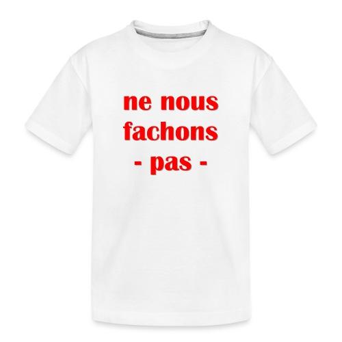 ne nous fachons pas - T-shirt bio Premium Ado