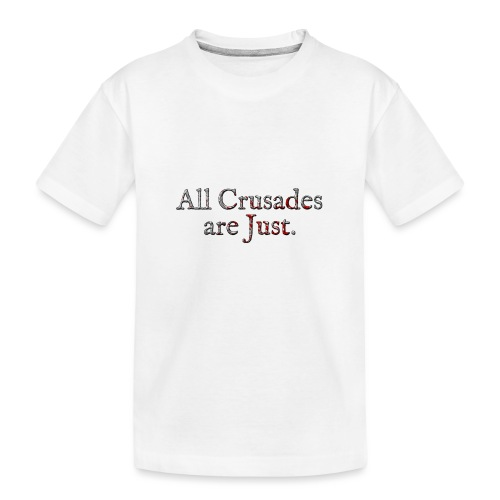 All Crusades Are Just. Alt.2 - Teenager Premium Organic T-Shirt