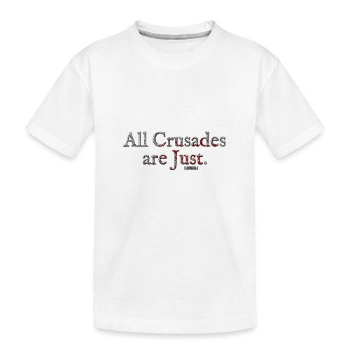 All Crusades Are Just. - Teenager Premium Organic T-Shirt