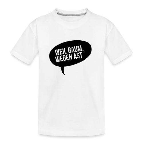 weil Baum wegen Ast - Teenager Premium Bio T-Shirt