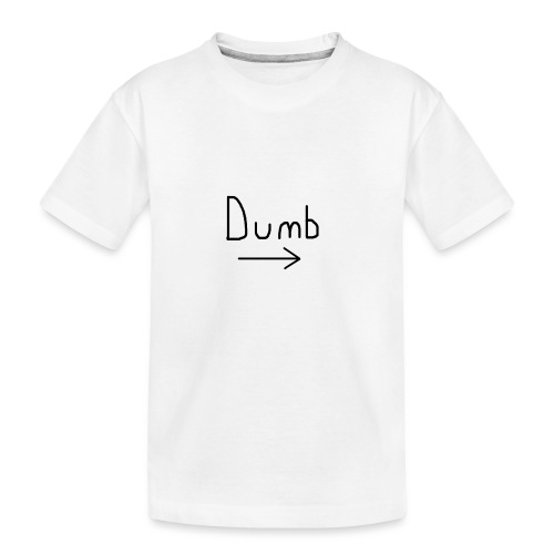 Dumb -> T-shirt - Teenager Premium Organic T-Shirt