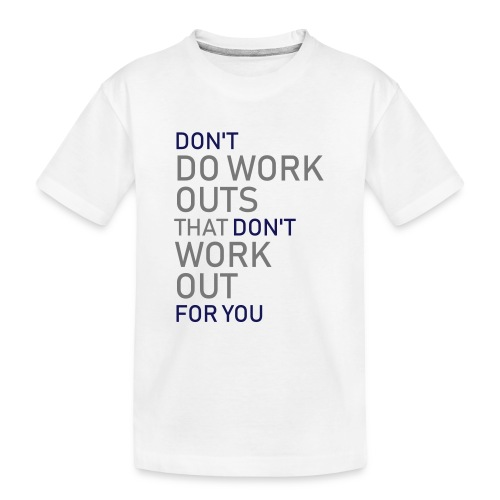 Don't do workouts - Teenager Premium Organic T-Shirt