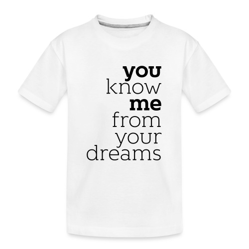 you know me from your dreams - Teenager Premium Bio T-Shirt