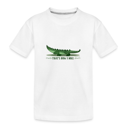 That s How I Roll - Teenager Premium Organic T-Shirt