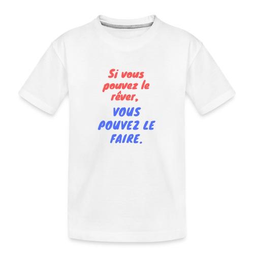 Si vous pouvez le rêver vous pouvez le faire - T-shirt bio Premium Ado