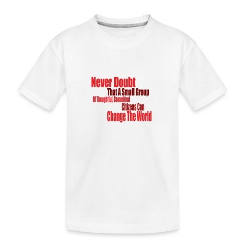 Never doubt that a small group/change the world. - Teenager Premium Organic T-Shirt