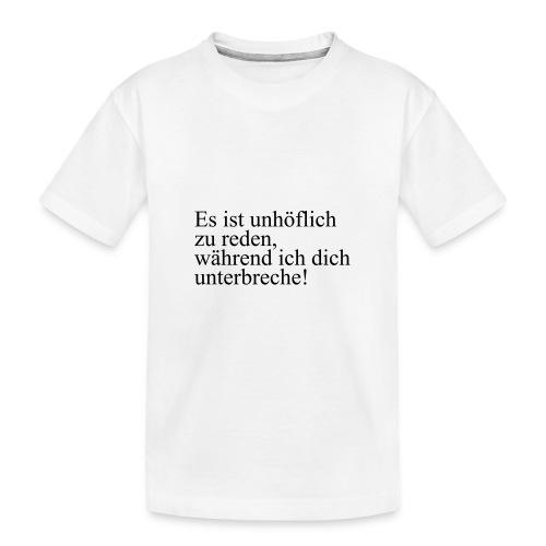 es ist unhoeflich - Teenager Premium Bio T-Shirt