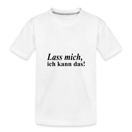 Lass mich, ich kann das ! - Teenager Premium Bio T-Shirt