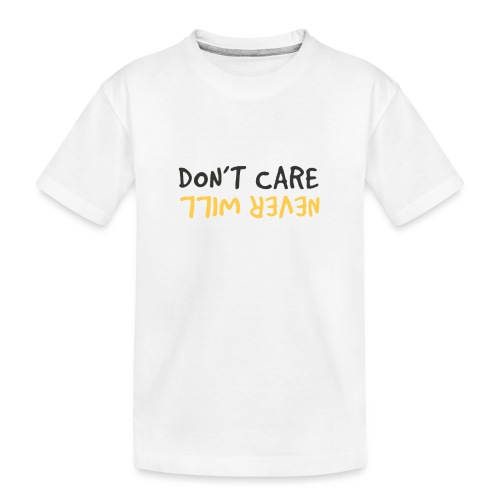 Don't Care, Never Will by Dougsteins - Teenager Premium Organic T-Shirt