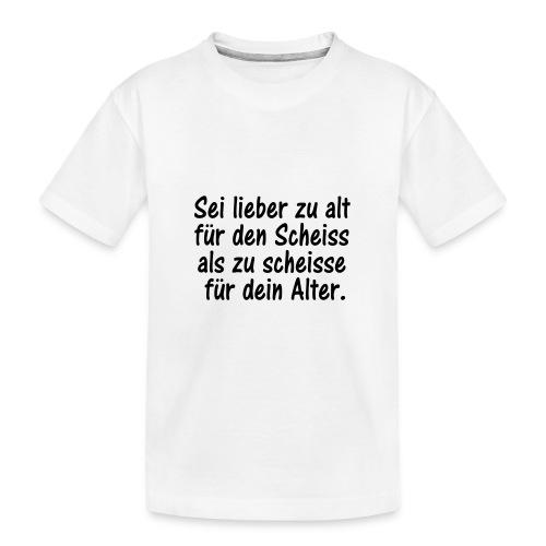 lieder zu alt als zu scheisse - Teenager Premium Bio T-Shirt