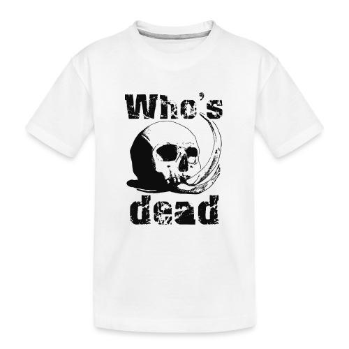Who's dead - Black - Maglietta ecologica premium per ragazzi