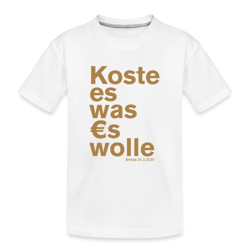 Koste es was es wolle - Teenager Premium Bio T-Shirt