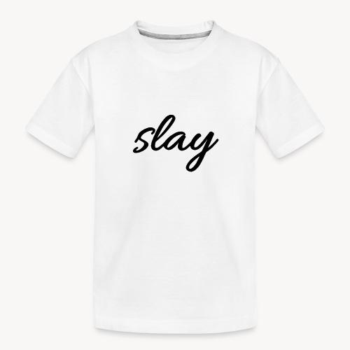 SLAY - Teinien premium luomu-t-paita