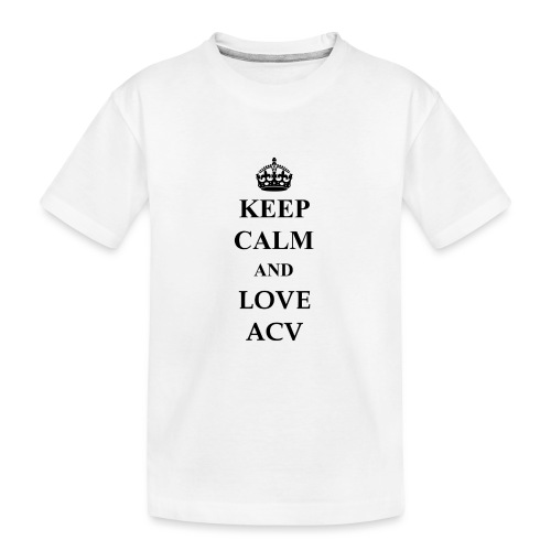 Keep Calm and Love ACV - Teenager Premium Bio T-Shirt
