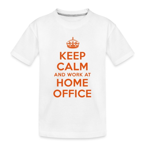 KEEP CALM and work at HOME OFFICE - Teenager Premium Bio T-Shirt