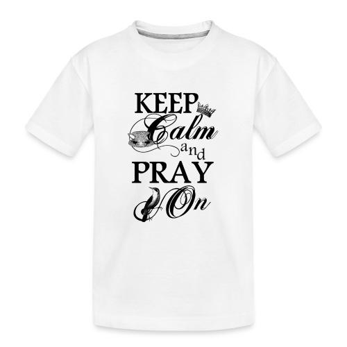 keep calm and pray on - Teenager Premium Bio T-Shirt