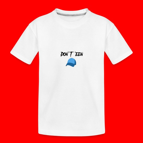 AYungXhulooo - Atlanta Talk - Don't Een Cap - Teenager Premium Organic T-Shirt