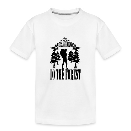 I m going to the mountains to the forest - Teenager Premium Organic T-Shirt