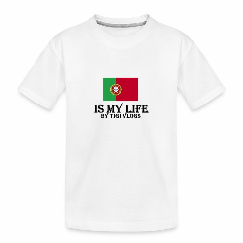 Portugal Is My Life!!!! By TIGIVLOGS!!! - Ekologisk premium-T-shirt tonåring