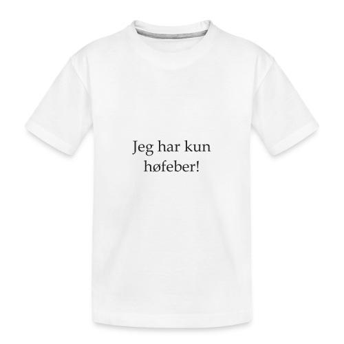 Jeg har kun høfeber! - Teenager premium T-shirt økologisk