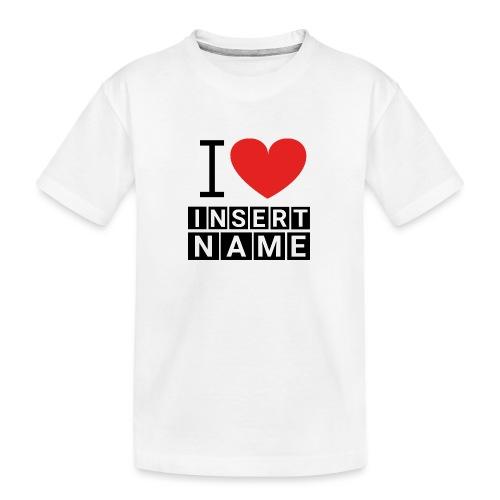 I LOVE ME INSERT NAME - T-shirt bio Premium Ado