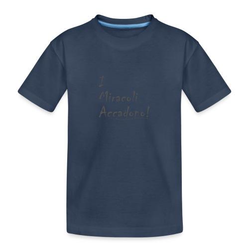 i miracoli accadono - Maglietta ecologica premium per ragazzi