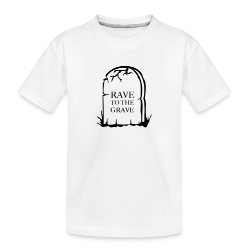 Rave to the Grave - Teenager Premium Organic T-Shirt