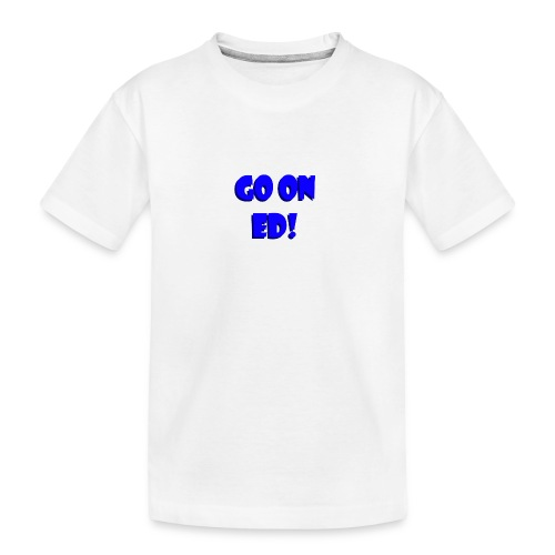 Go on Ed - Teenager Premium Organic T-Shirt