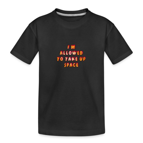 I m allowed to take up space - Teenager Premium Organic T-Shirt