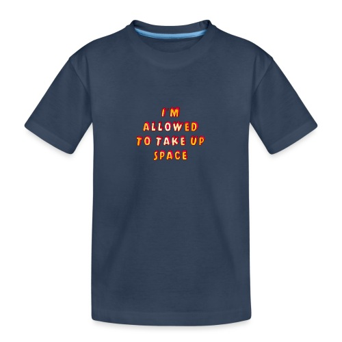 I m allowed to take up space - Teenager Premium Organic T-Shirt