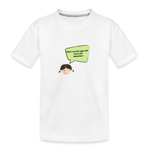 When I say with vegan milk I mean WITH VEGAN MILK - Teenager Premium Bio T-Shirt