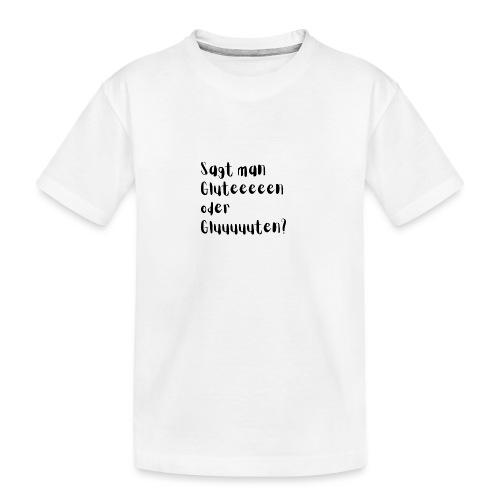 Sagt man Gluteeeeen oder Gluuuuuten? - Teenager Premium Bio T-Shirt