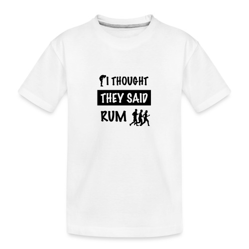i thought they said rum - Teenager premium biologisch T-shirt