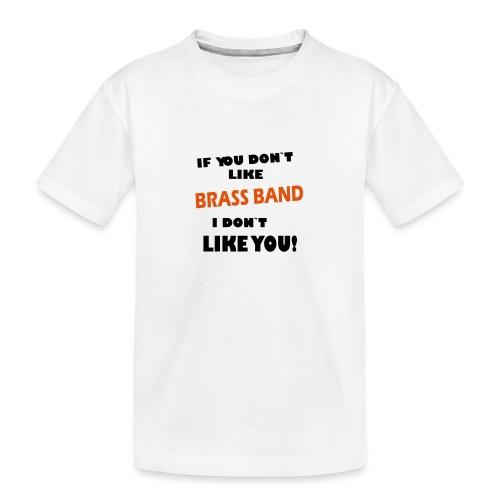 If you don`t like Brass Band - Teenager Premium Organic T-Shirt