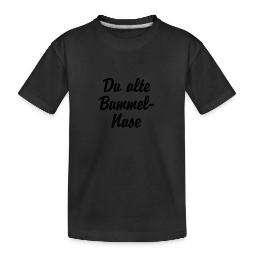 Du alte Bummel Nase - Teenager Premium Bio T-Shirt
