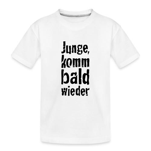 junge, komm bald wieder - Teenager Premium Bio T-Shirt