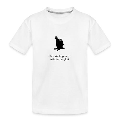 i bin süchtig nach #tirolerbergluft - Teenager Premium Bio T-Shirt