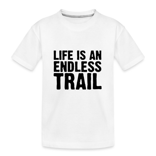 Life is an endless trail - Teenager Premium Bio T-Shirt