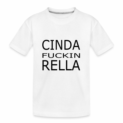 Cinda fuckin Rella - Teenager Premium Bio T-Shirt
