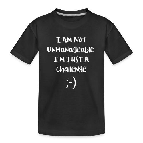 I am not unmanageable, im just a challenge - Teenager premium biologisch T-shirt