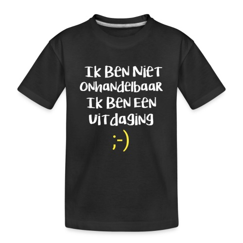Ik ben niet onhandelbaar , ik ben een uitdaging - Teenager premium biologisch T-shirt