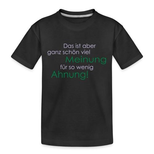Das ist aber ganz schön viel Meinung - Teenager Premium Bio T-Shirt