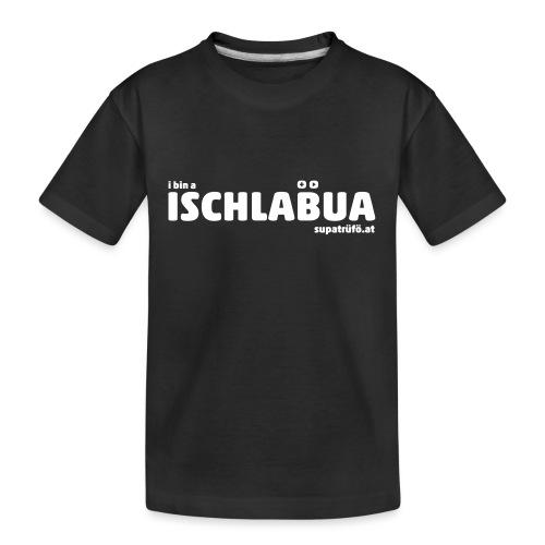 supatrüfö ISCHLABUA - Teenager Premium Bio T-Shirt