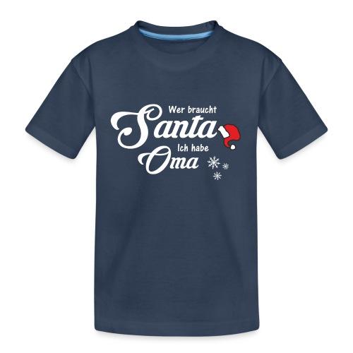Wer braucht Santa ich habe Oma - Teenager Premium Bio T-Shirt