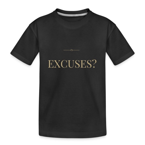 EXCUSES? Motivational T Shirt - Teenager Premium Organic T-Shirt