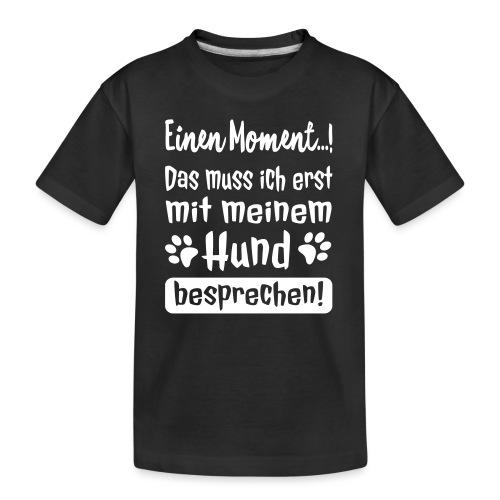Lustige Hunde Sprüche - Mit Hund besprechen - Teenager Premium Bio T-Shirt