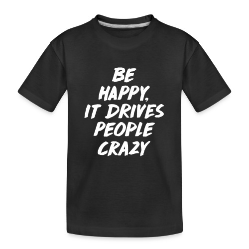 Be Happy it Drives People Crazy - Teenager Premium Bio T-Shirt