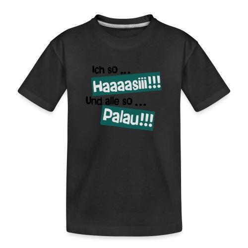 Haaaasiii!!! Palau!!! - Teenager Premium Bio T-Shirt