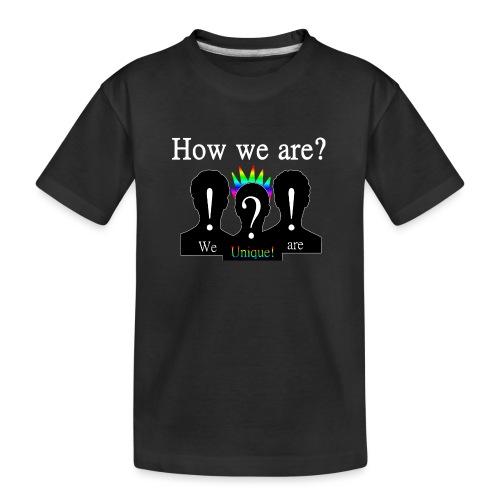 How we are? We are unique! Bunt - Teenager Premium Bio T-Shirt